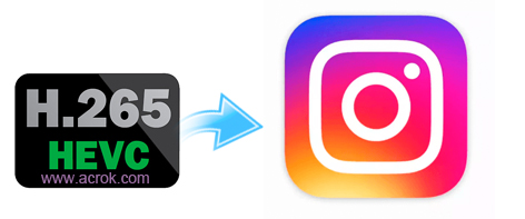 Convert 4K H.265/HEVC to Instagram Supported Video Formats