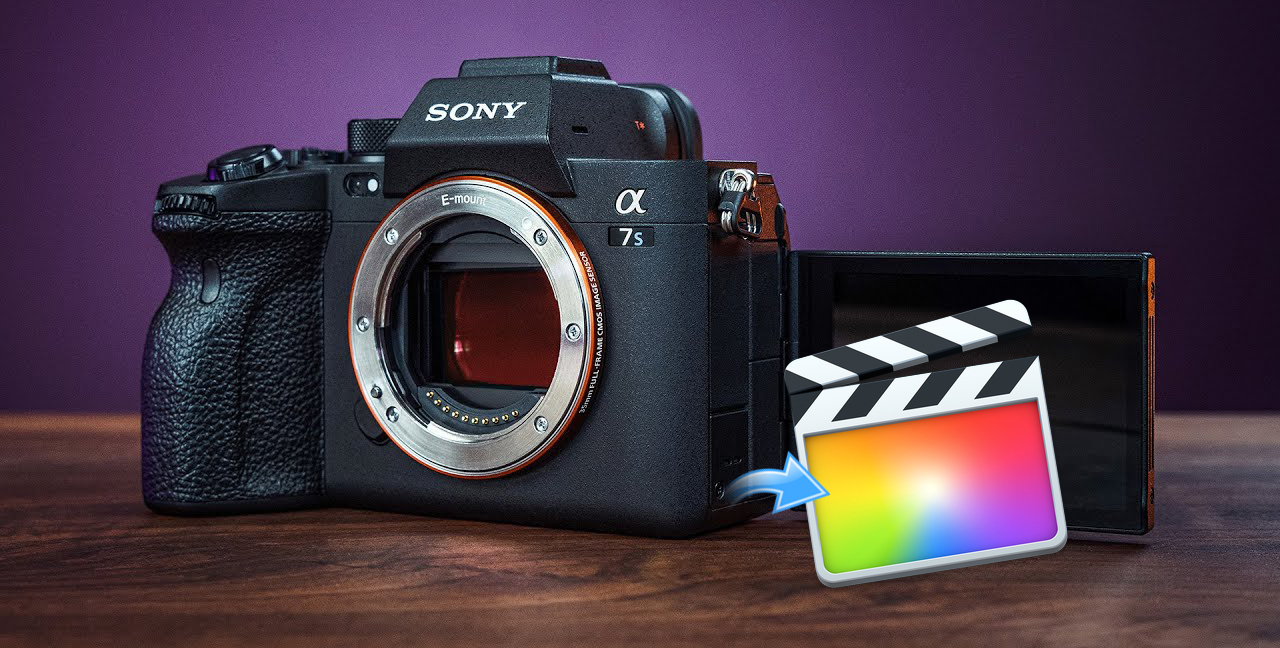 Sony a7S III FCP X - Edit Sony a7S III 4K MP4 in FCP X without rendering