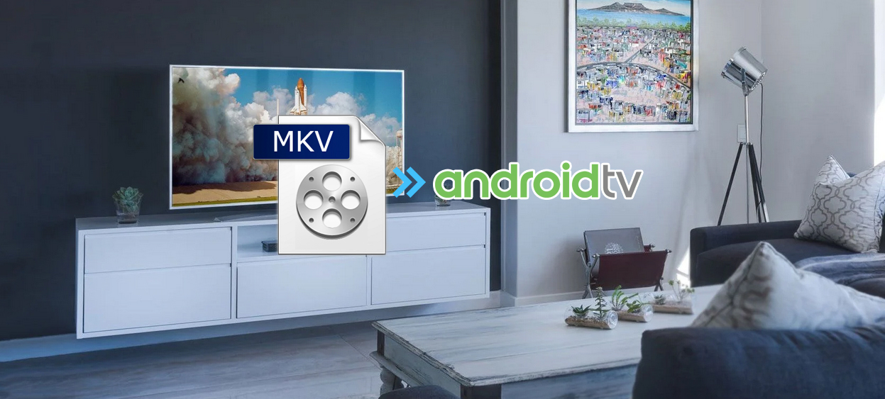 MKV to Android TV - How to Play MKV on Android TV from USB Port