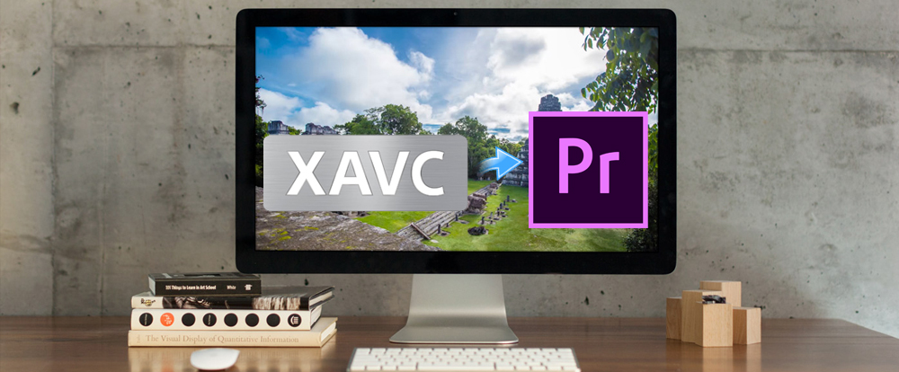 edit XAVC in Premiere Pro CC smoothly